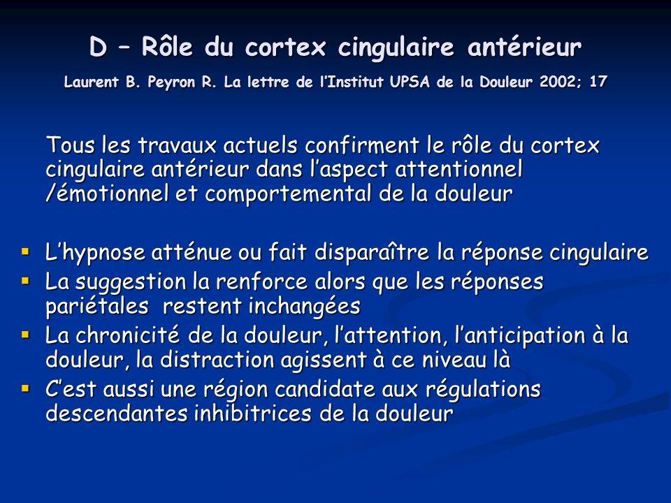 D – Rôle du cortex cingulaire antérieur Laurent B. Peyron R