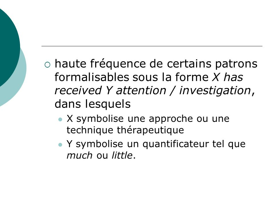 haute fréquence de certains patrons formalisables sous la forme X has received Y attention / investigation, dans lesquels