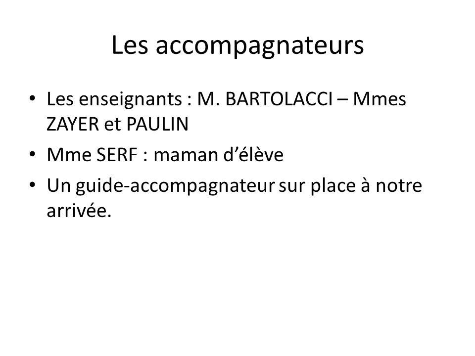 Les accompagnateurs Les enseignants : M. BARTOLACCI – Mmes ZAYER et PAULIN. Mme SERF : maman d'élève.