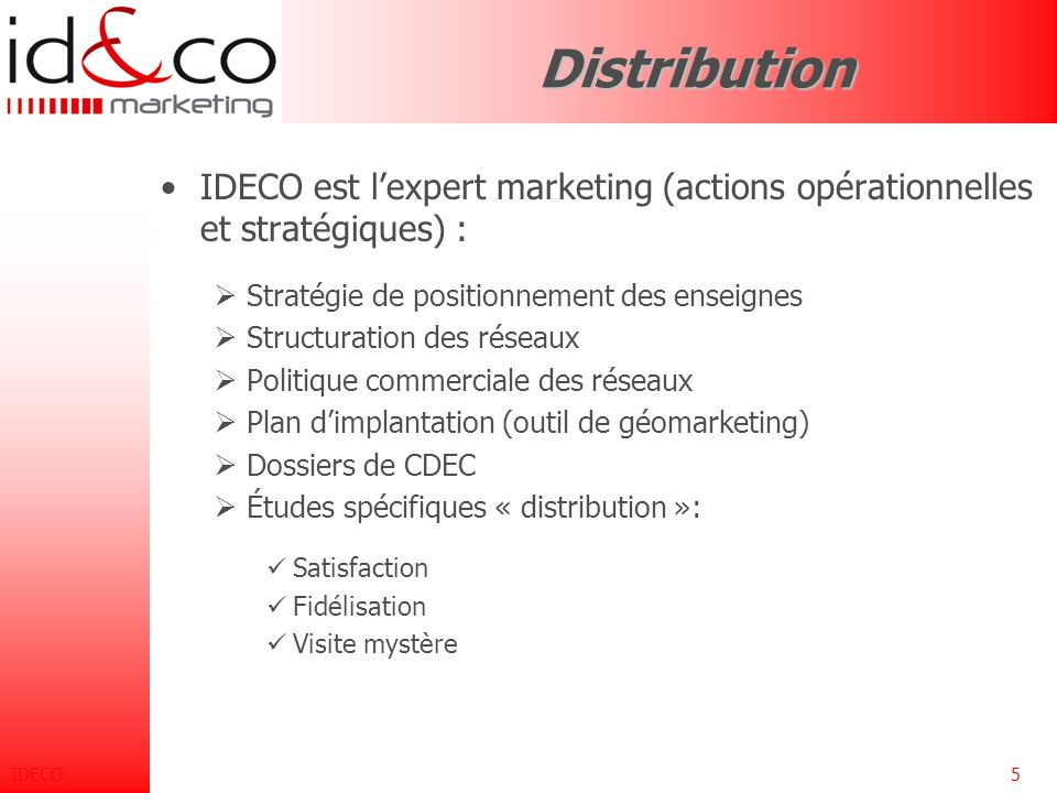 Distribution IDECO est l'expert marketing (actions opérationnelles et stratégiques) : Stratégie de positionnement des enseignes.