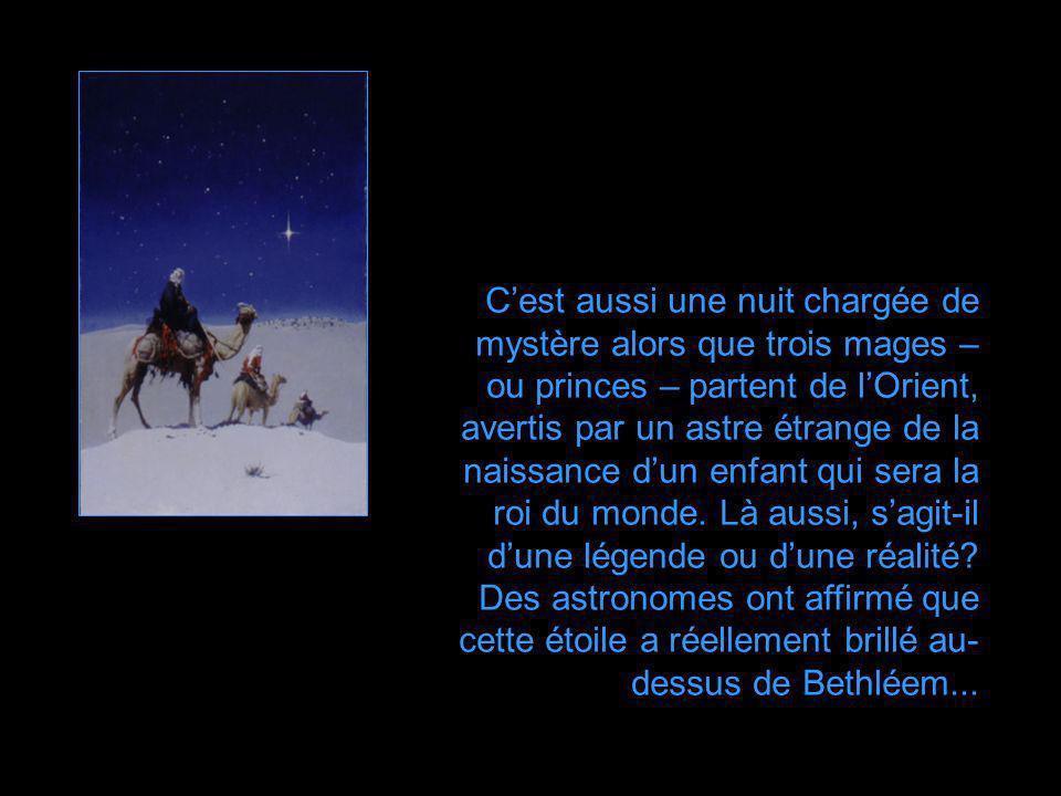 C'est aussi une nuit chargée de mystère alors que trois mages – ou princes – partent de l'Orient, avertis par un astre étrange de la naissance d'un enfant qui sera la roi du monde.