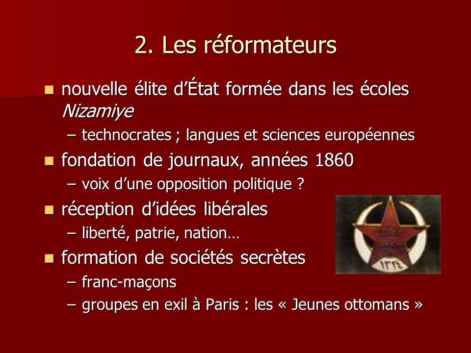2. Les réformateurs nouvelle élite d'État formée dans les écoles Nizamiye. technocrates ; langues et sciences européennes.