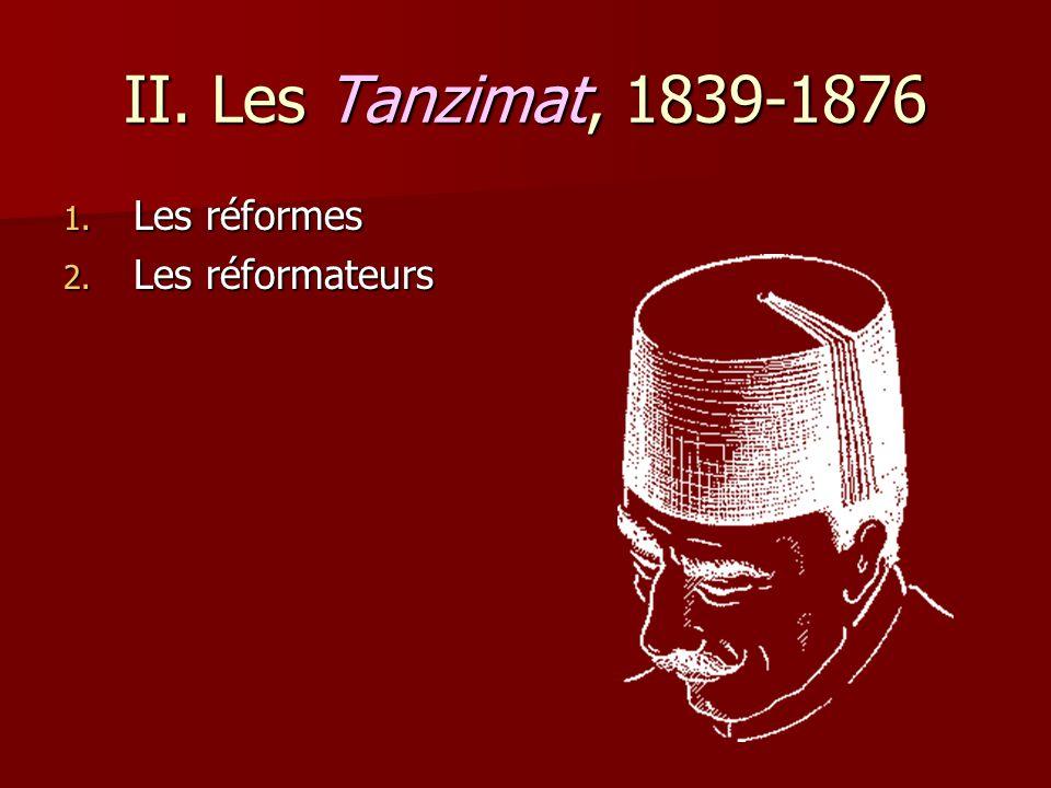 II. Les Tanzimat, 1839-1876 Les réformes Les réformateurs