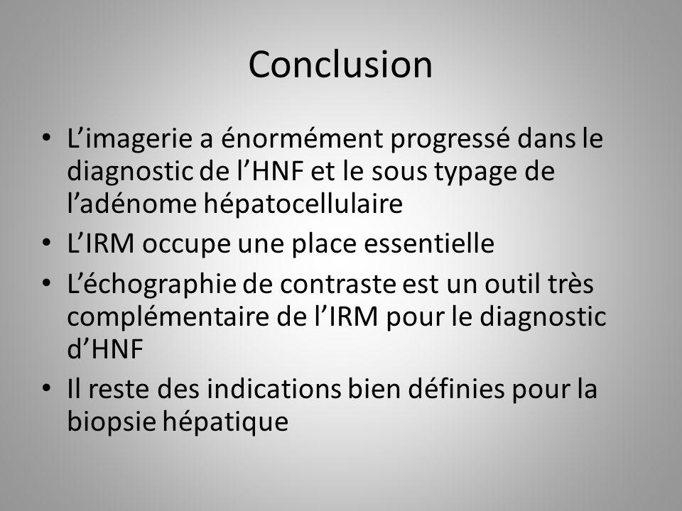 Conclusion L'imagerie a énormément progressé dans le diagnostic de l'HNF et le sous typage de l'adénome hépatocellulaire.