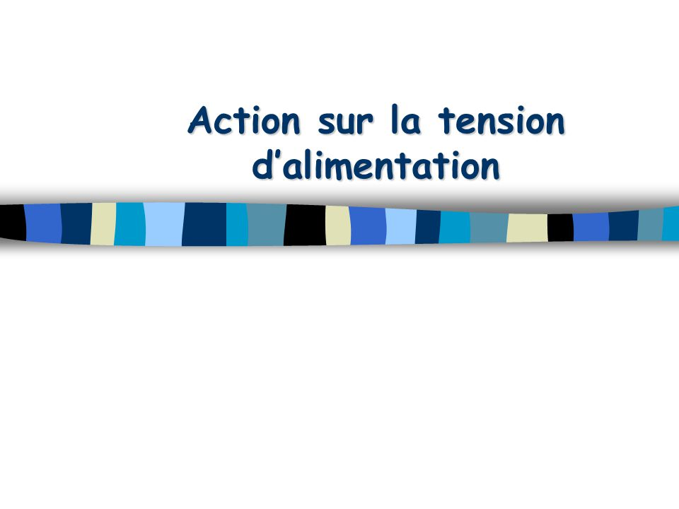 Action sur la tension d'alimentation