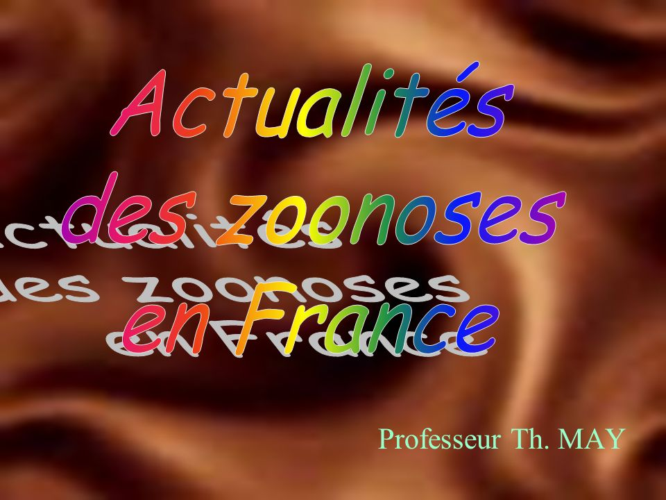Actualités des zoonoses en France Professeur Th. MAY