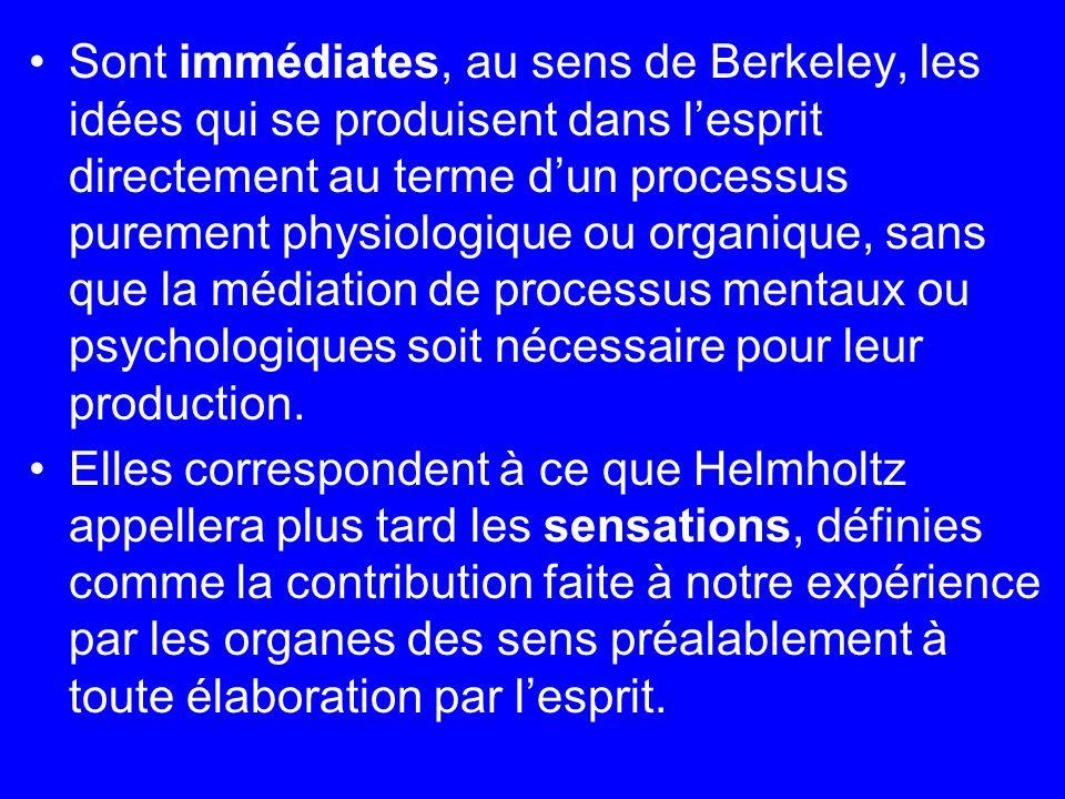 Sont immédiates, au sens de Berkeley, les idées qui se produisent dans l'esprit directement au terme d'un processus purement physiologique ou organique, sans que la médiation de processus mentaux ou psychologiques soit nécessaire pour leur production.