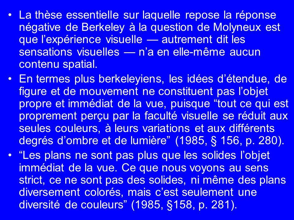 La thèse essentielle sur laquelle repose la réponse négative de Berkeley à la question de Molyneux est que l'expérience visuelle — autrement dit les sensations visuelles — n'a en elle-même aucun contenu spatial.
