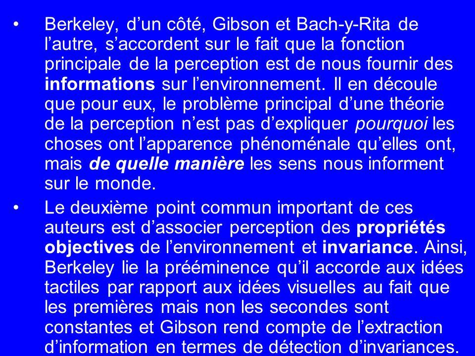 Berkeley, d'un côté, Gibson et Bach-y-Rita de l'autre, s'accordent sur le fait que la fonction principale de la perception est de nous fournir des informations sur l'environnement. Il en découle que pour eux, le problème principal d'une théorie de la perception n'est pas d'expliquer pourquoi les choses ont l'apparence phénoménale qu'elles ont, mais de quelle manière les sens nous informent sur le monde.