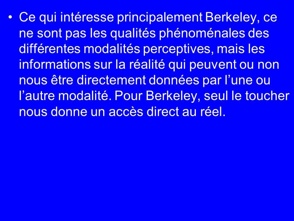 Ce qui intéresse principalement Berkeley, ce ne sont pas les qualités phénoménales des différentes modalités perceptives, mais les informations sur la réalité qui peuvent ou non nous être directement données par l'une ou l'autre modalité.