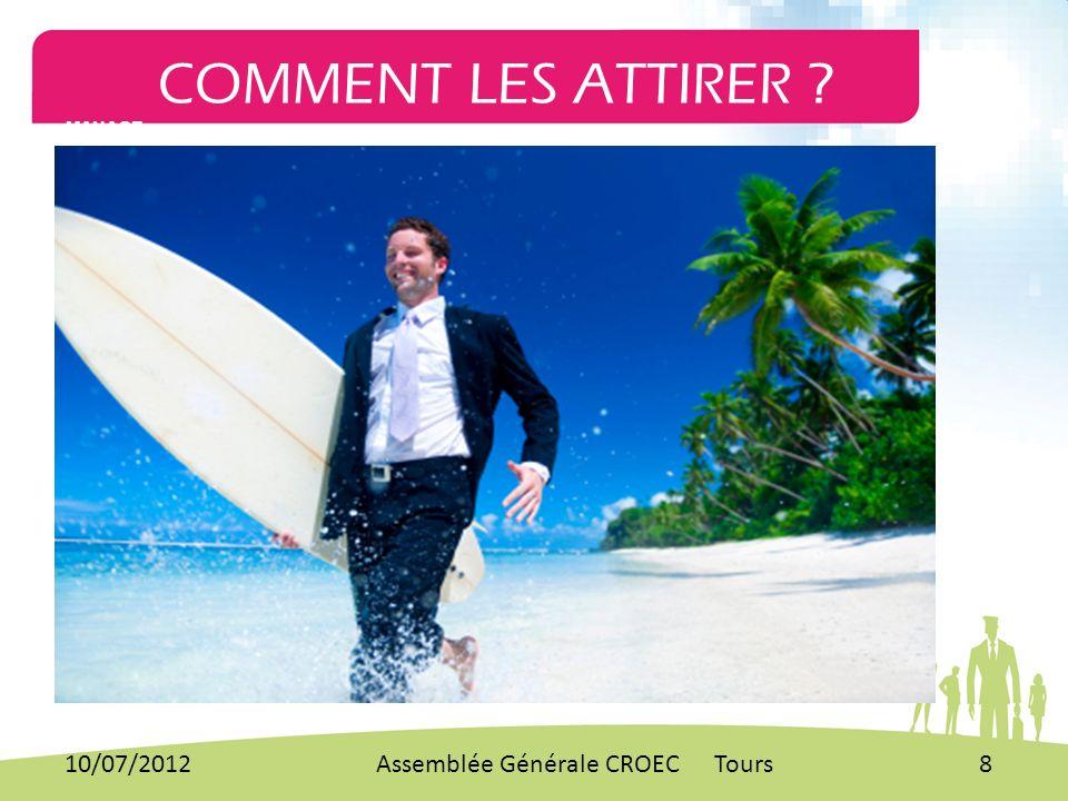 COMMENT LES ATTIRER MANAGE 10/07/2012 Assemblée Générale CROEC Tours
