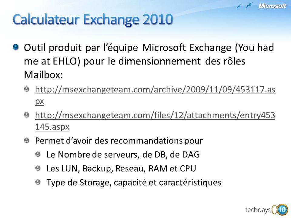 Calculateur Exchange 2010 Outil produit par l'équipe Microsoft Exchange (You had me at EHLO) pour le dimensionnement des rôles Mailbox: