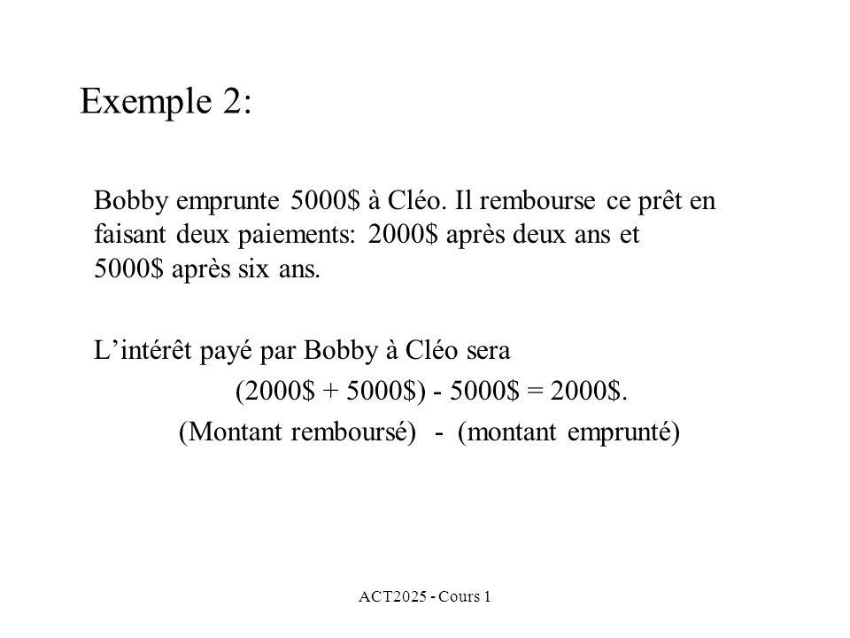 Exemple 2: Bobby emprunte 5000$ à Cléo. Il rembourse ce prêt en faisant deux paiements: 2000$ après deux ans et 5000$ après six ans.