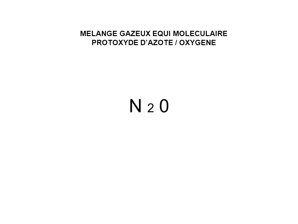 MELANGE GAZEUX EQUI MOLECULAIRE PROTOXYDE D'AZOTE / OXYGENE