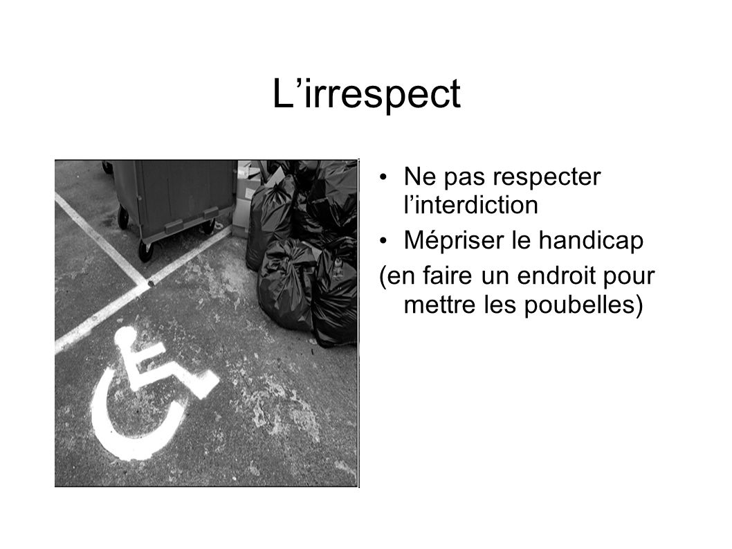 L'irrespect Ne pas respecter l'interdiction Mépriser le handicap