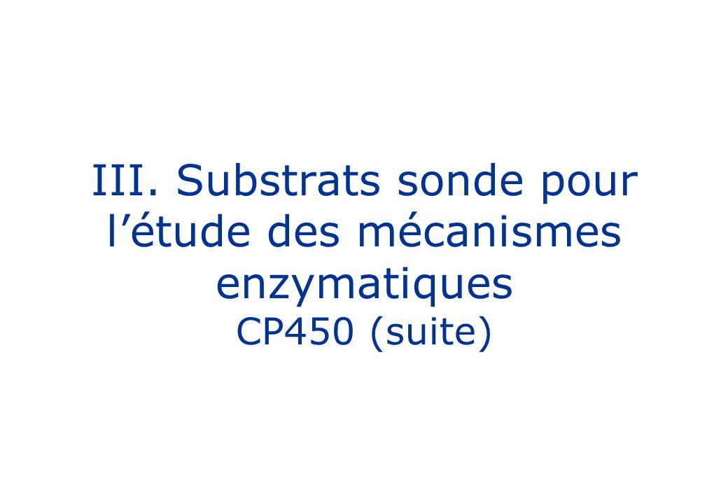 III. Substrats sonde pour l'étude des mécanismes enzymatiques CP450 (suite)