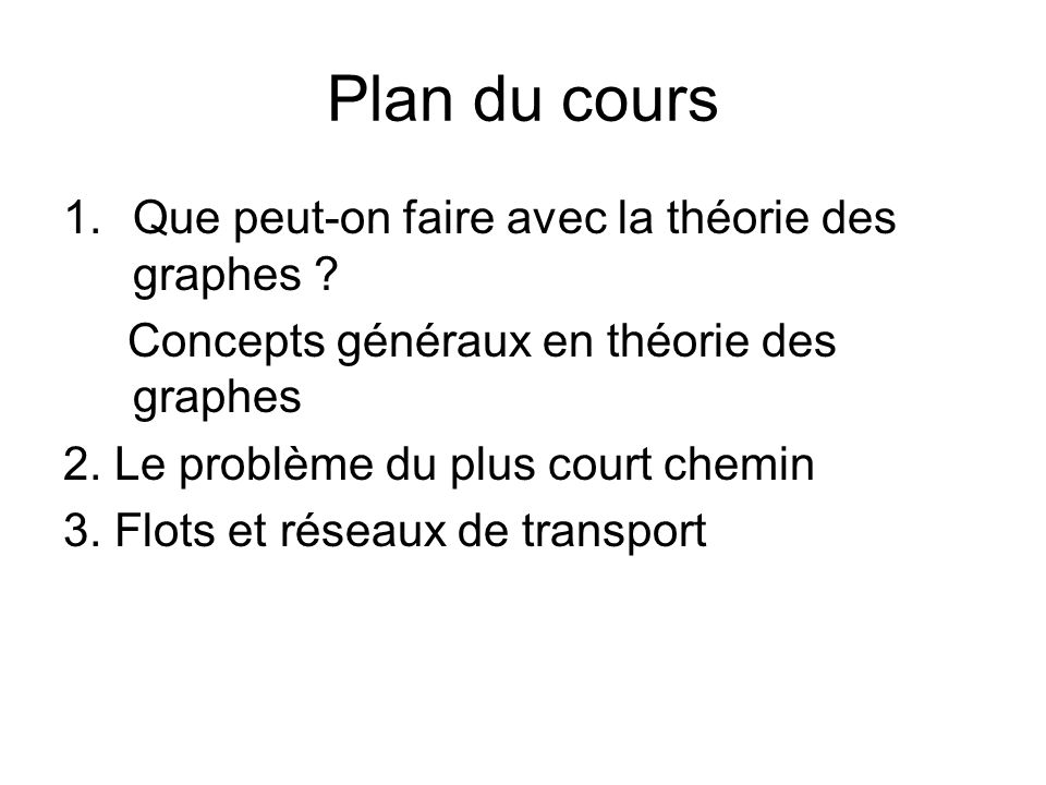 Plan du cours Que peut-on faire avec la théorie des graphes