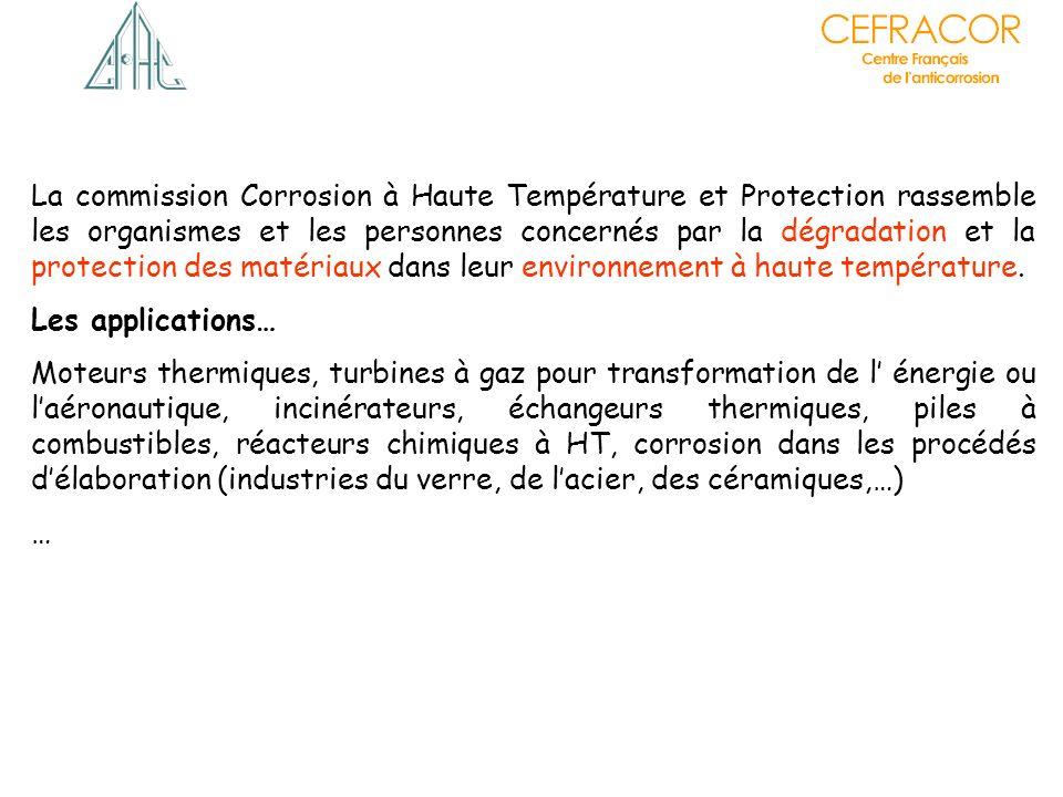 La commission Corrosion à Haute Température et Protection rassemble les organismes et les personnes concernés par la dégradation et la protection des matériaux dans leur environnement à haute température.