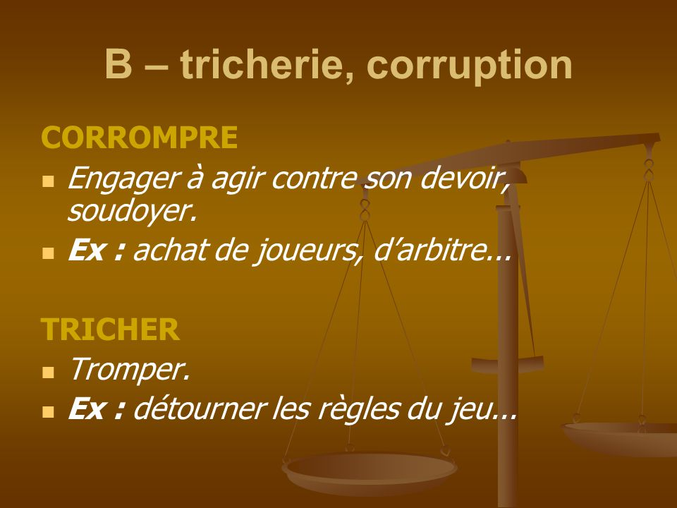 B – tricherie, corruption
