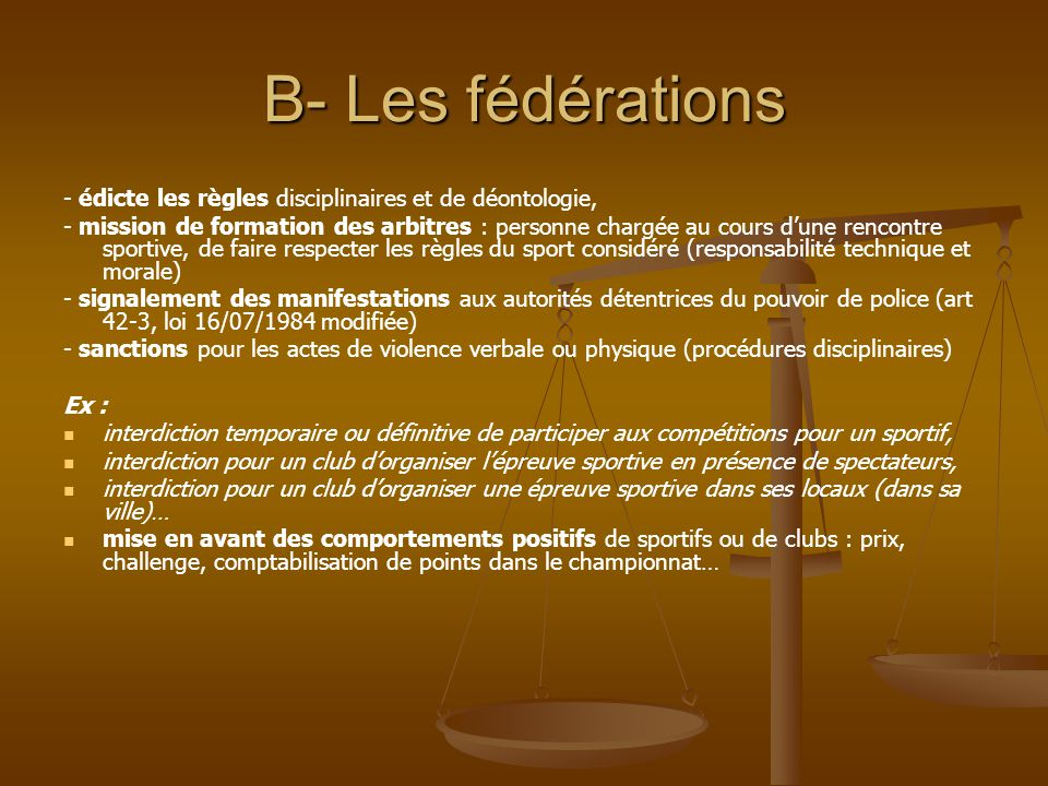 B- Les fédérations - édicte les règles disciplinaires et de déontologie,