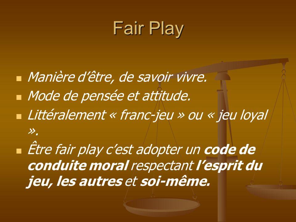 Fair Play Manière d'être, de savoir vivre. Mode de pensée et attitude.