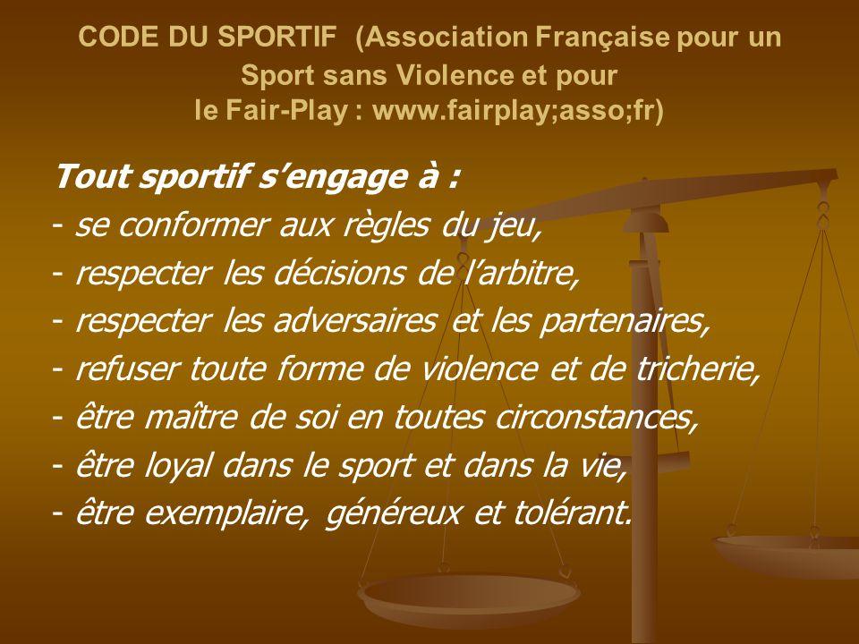 Tout sportif s'engage à : - se conformer aux règles du jeu,