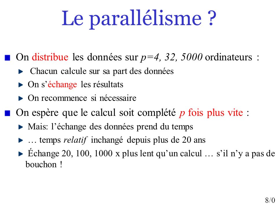 Le parallélisme On distribue les données sur p=4, 32, 5000 ordinateurs : Chacun calcule sur sa part des données.