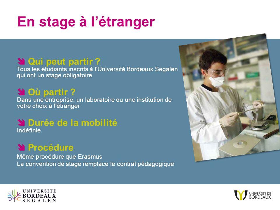 En stage à l'étranger  Qui peut partir Tous les étudiants inscrits à l Université Bordeaux Segalen qui ont un stage obligatoire.