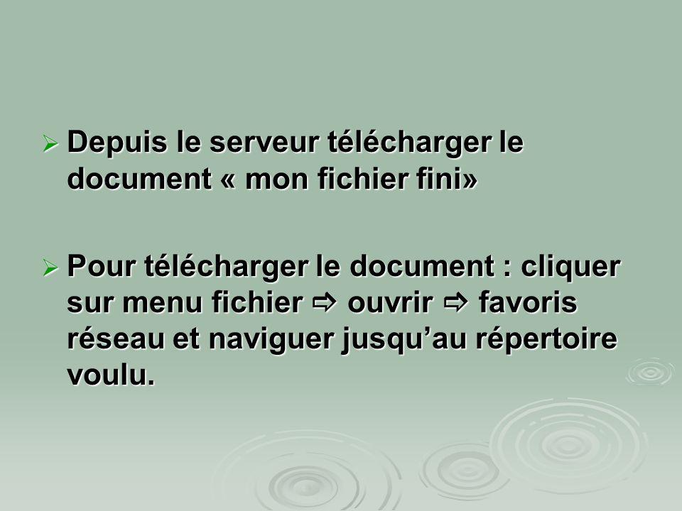 Depuis le serveur télécharger le document « mon fichier fini»