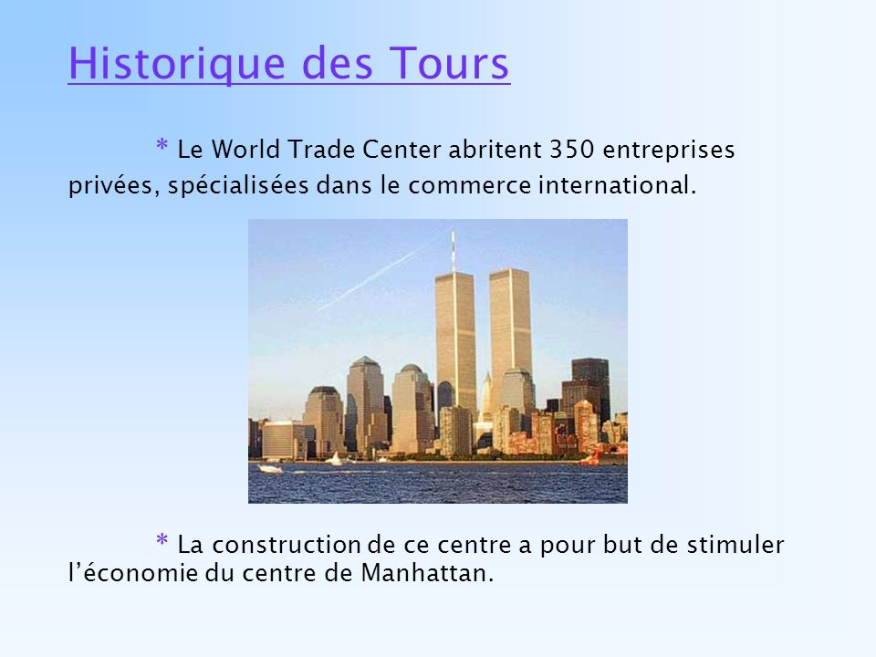 Historique des Tours * Le World Trade Center abritent 350 entreprises privées, spécialisées dans le commerce international.