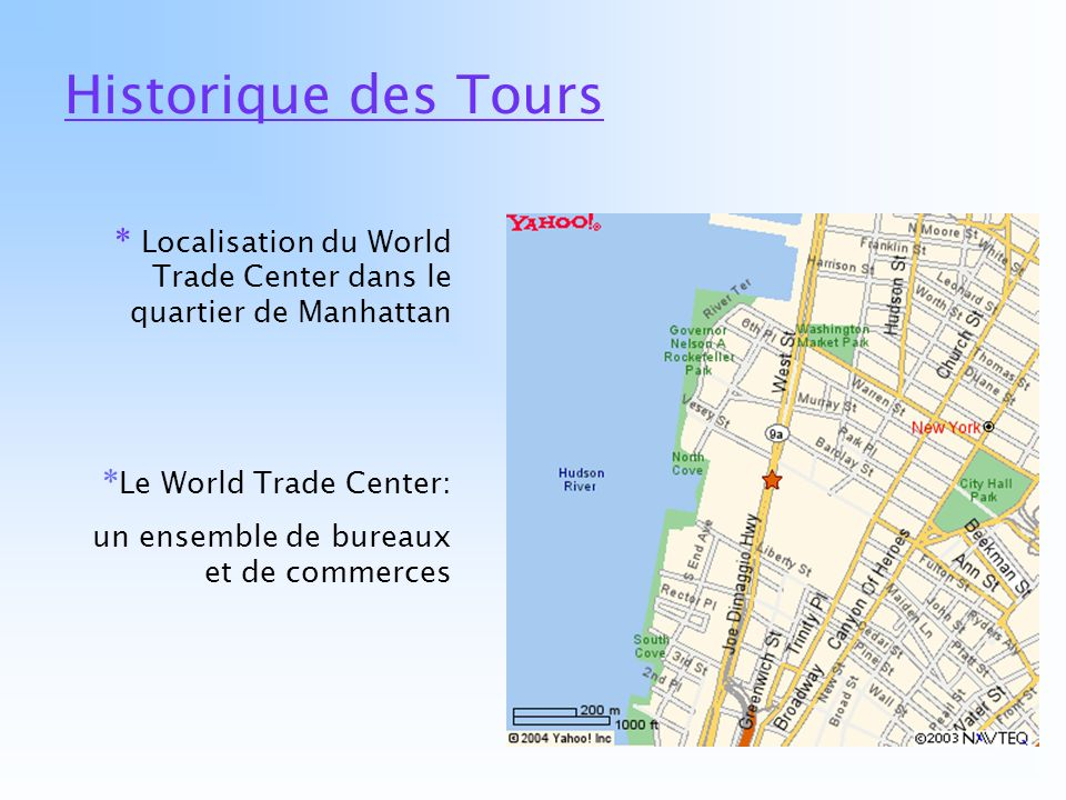 Historique des Tours * Localisation du World Trade Center dans le quartier de Manhattan. *Le World Trade Center: