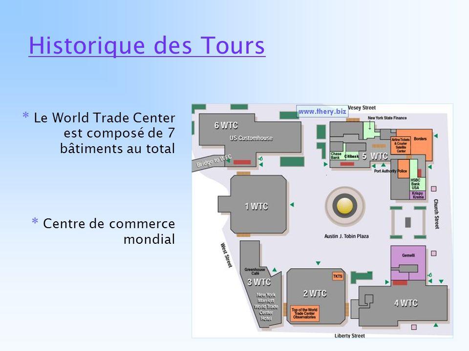 Historique des Tours * Le World Trade Center est composé de 7 bâtiments au total.