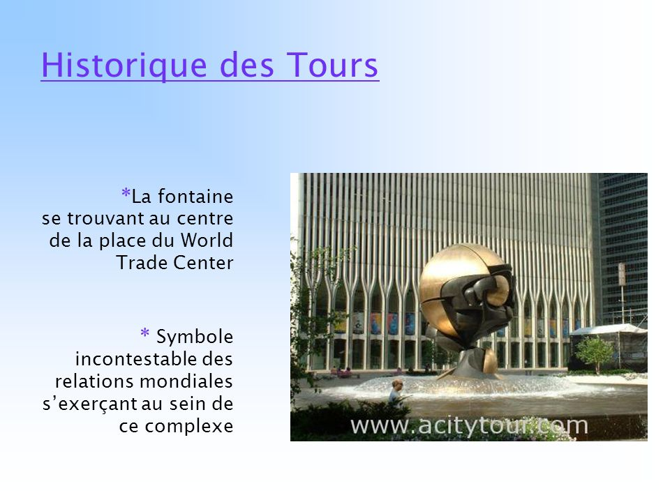 Historique des Tours *La fontaine se trouvant au centre de la place du World Trade Center.
