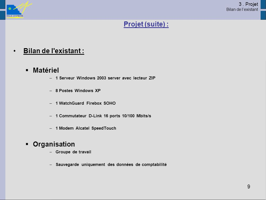 Projet (suite) : Bilan de l existant : Matériel Organisation