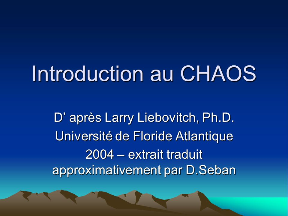 Introduction au CHAOS D' après Larry Liebovitch, Ph.D.