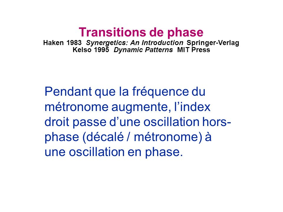 Transitions de phase Haken 1983 Synergetics: An Introduction Springer-Verlag. Kelso 1995 Dynamic Patterns MIT Press.