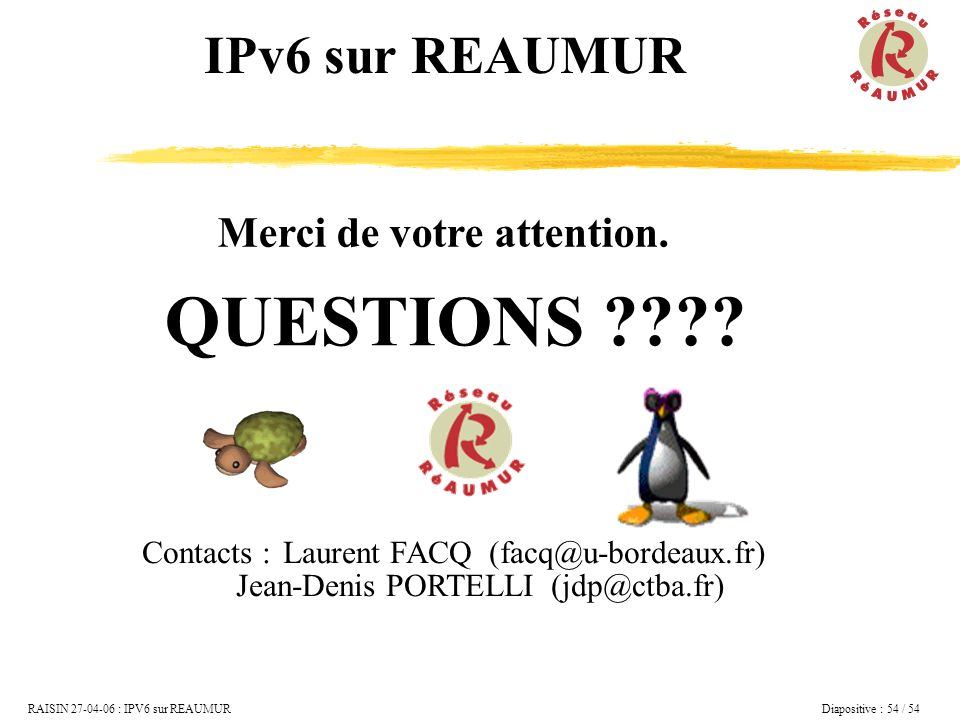 QUESTIONS IPv6 sur REAUMUR Merci de votre attention.