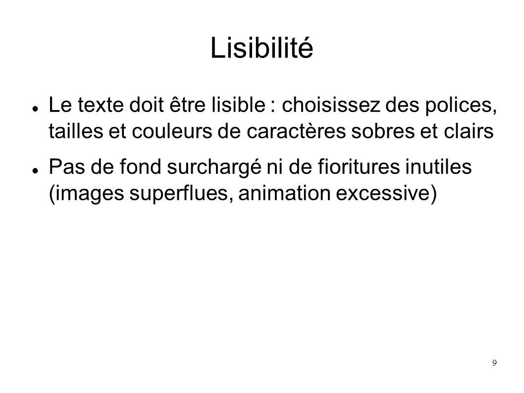 Lisibilité Le texte doit être lisible : choisissez des polices, tailles et couleurs de caractères sobres et clairs.
