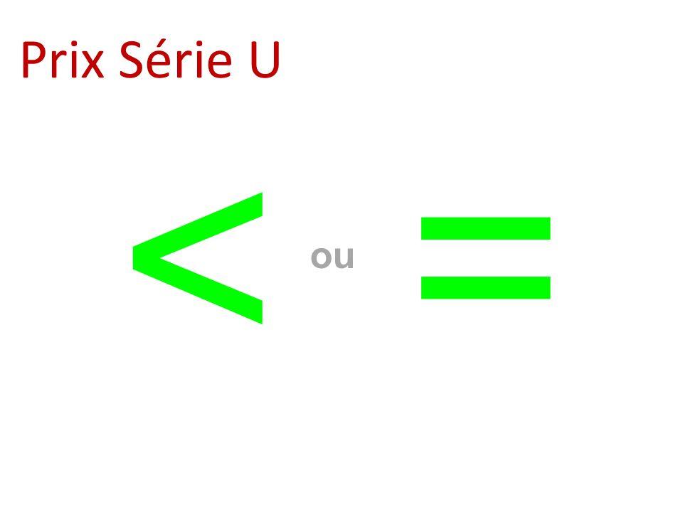 Prix Série U < = ou