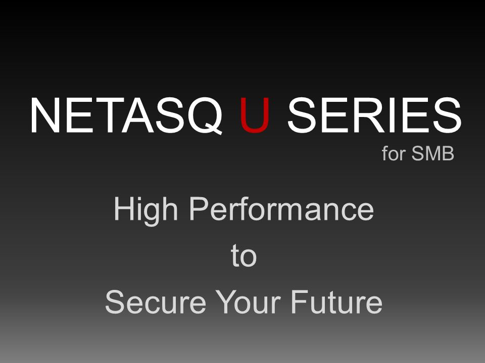 NETASQ U SERIES for SMB High Performance to Secure Your Future