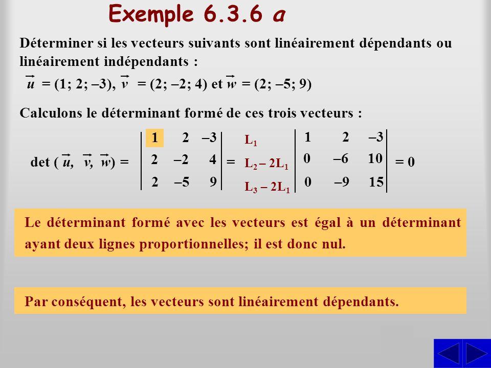 Exemple 6.3.6 a Déterminer si les vecteurs suivants sont linéairement dépendants ou linéairement indépendants :