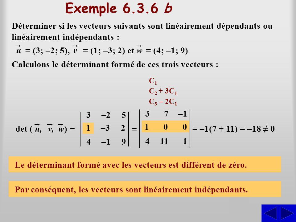 Exemple 6.3.6 b Déterminer si les vecteurs suivants sont linéairement dépendants ou linéairement indépendants :