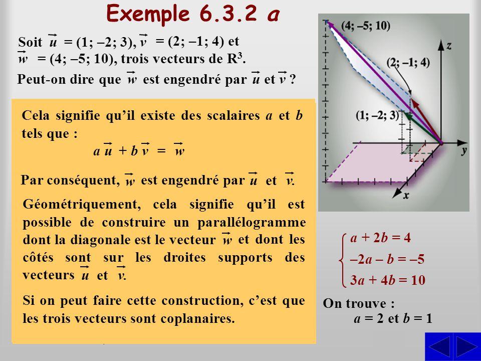 Exemple 6.3.2 a S S S Soit u v = (1; –2; 3), = (2; –1; 4) et w