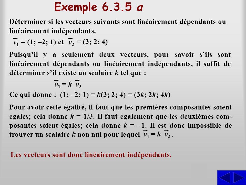 Exemple 6.3.5 a Déterminer si les vecteurs suivants sont linéairement dépendants ou linéairement indépendants.