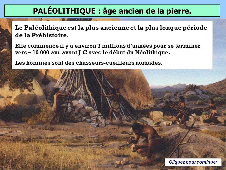 PALÉOLITHIQUE : âge ancien de la pierre. Cliquez pour continuer