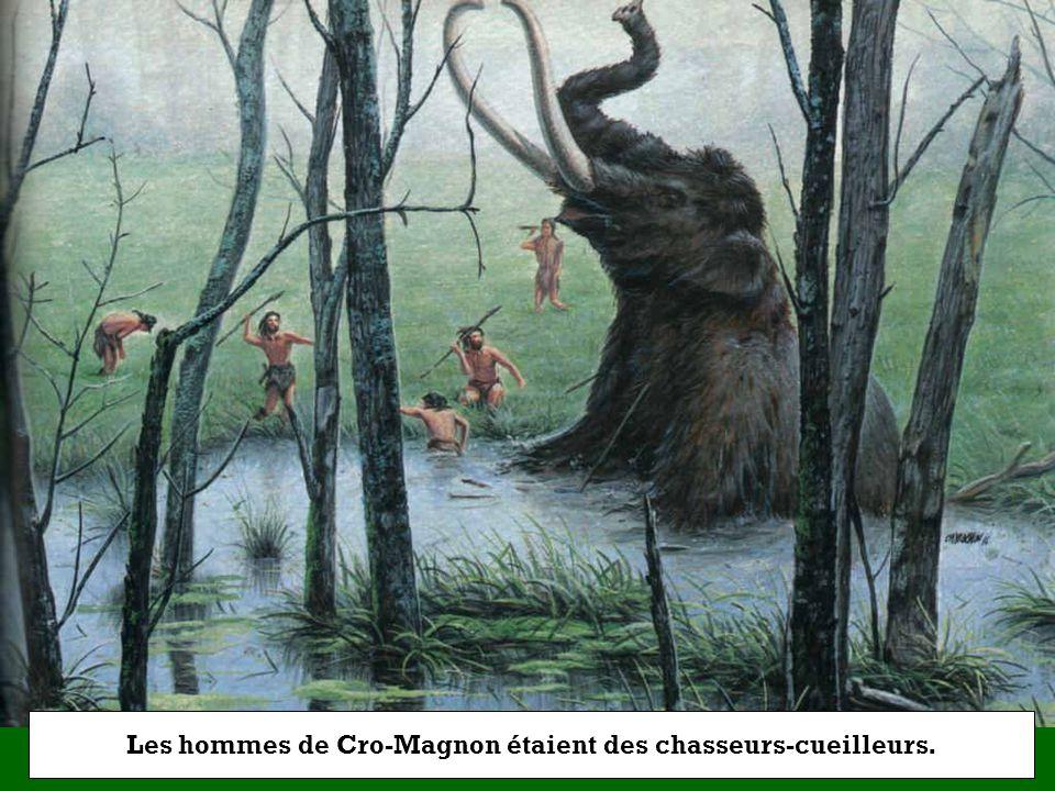 Les hommes de Cro-Magnon étaient des chasseurs-cueilleurs.