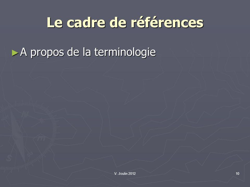 Le cadre de références A propos de la terminologie V. Joulin 2012