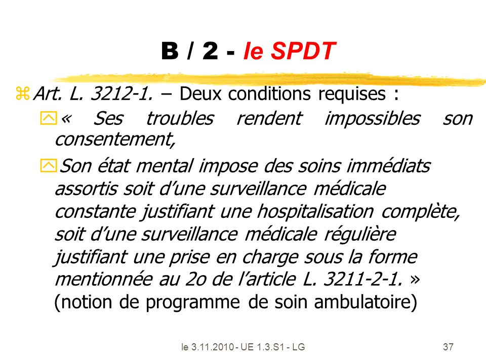 B / 2 - le SPDT Art. L. 3212-1. − Deux conditions requises :