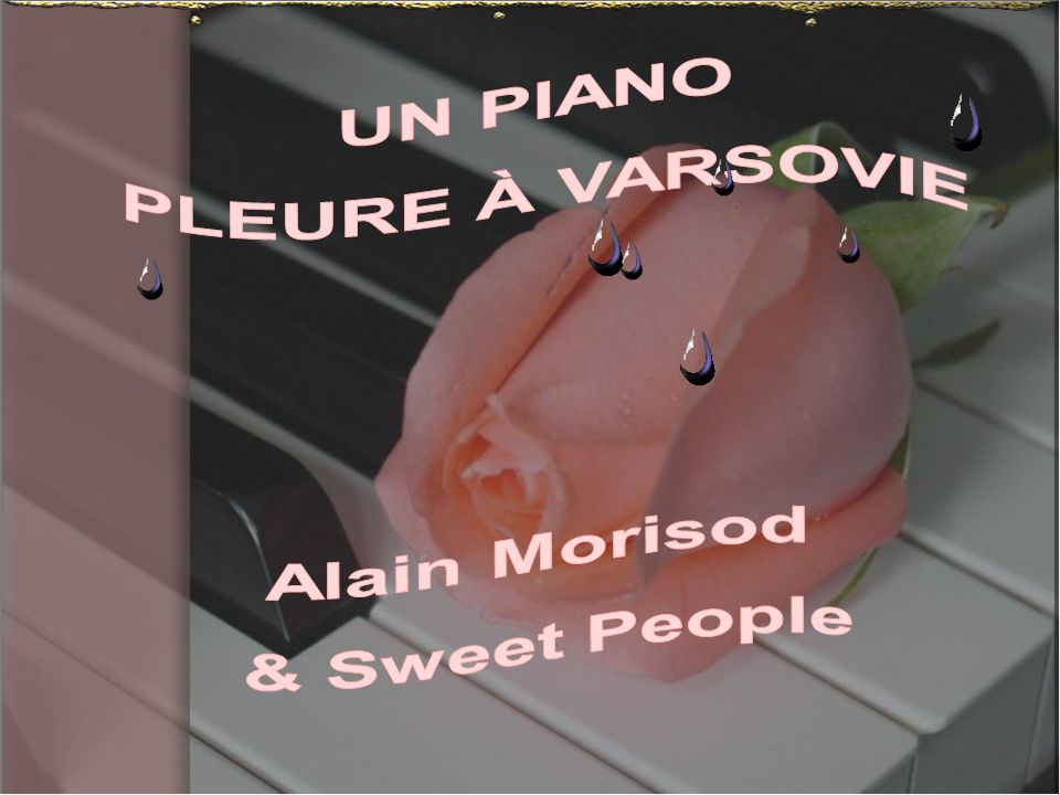 UN PIANO PLEURE À VARSOVIE Alain Morisod & Sweet People