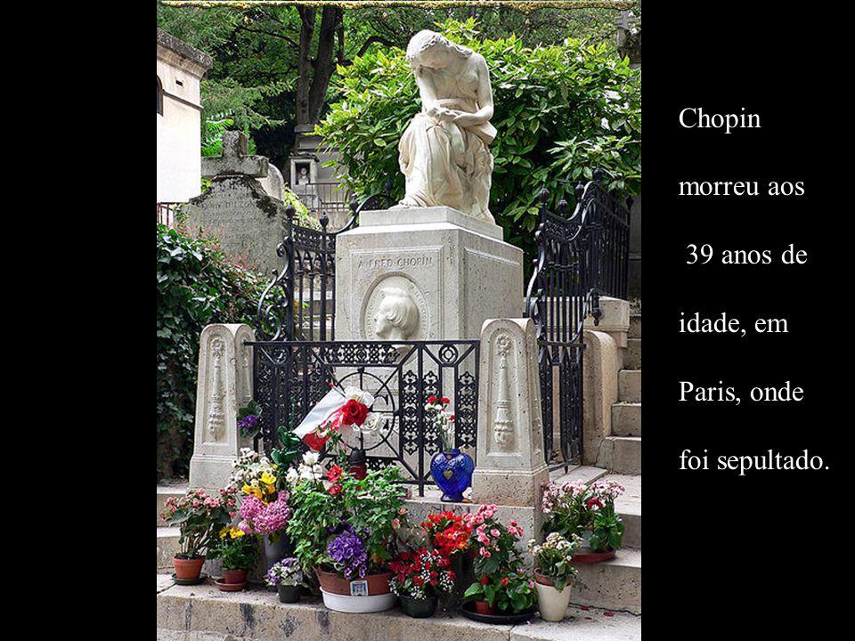 Chopin morreu aos 39 anos de idade, em Paris, onde foi sepultado.